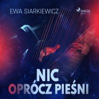 Nic oprócz pieśni - Ewa Siarkiewicz - audiobook