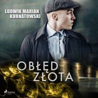 Obłęd złota - Ludwik Marian Kurnatowski - audiobook