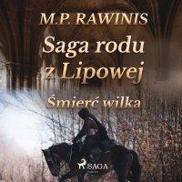 Saga rodu z Lipowej 13: Śmierć wilka - Marian Piotr Rawinis - audiobook