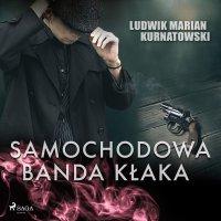 Samochodowa banda Kłaka - Ludwik Marian Kurnatowski - audiobook