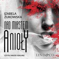 Nad miastem anioły. Tom 3 - Izabela Żukowska - audiobook