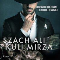 Szach Ali Kuli Mirza - Ludwik Marian Kurnatowski - audiobook
