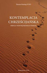 Kontemplacja chrześcijańska. Droga wewnętrznego pokoju - Thomas Keating O.C.S.O. - ebook