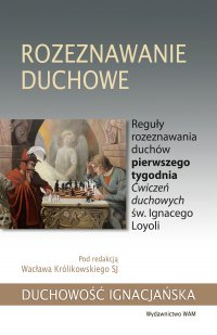 Rozeznawanie duchowe. Reguły rozeznawania duchów pierwszego tygodnia Ćwiczeń duchowych św. Ignacego Loyoli - Wacław Królikowski SJ - ebook