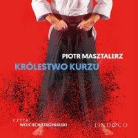Królestwo kurzu - moje życie z Aikido - Piotr Masztalerz - audiobook