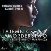 Tajemnicze morderstwo, nowy popis bandy usypiaczy - Ludwik Marian Kurnatowski - audiobook