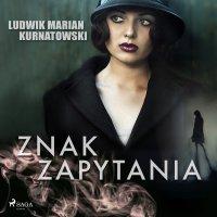 Znak zapytania - Ludwik Marian Kurnatowski - audiobook
