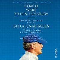Coach wart bilion dolarów. Zasady przywództwa według Billa Campbella, słynnego coacha z Doliny Krzemowej - Eric Schmidt - audiobook