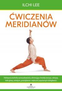 Ćwiczenia meridianów. Holistyczna technika samouzdrawiania, eliminująca choroby tarczycy, cukrzycę, bóle głowy, artretyzm, przeziębienie i większość popularnych dolegliwości - Ilchi Lee - ebook