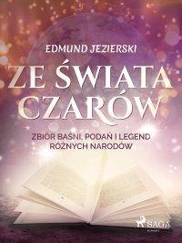 Ze świata czarów: zbiór baśni, podań i legend różnych narodów - Edmund Jezierski - ebook