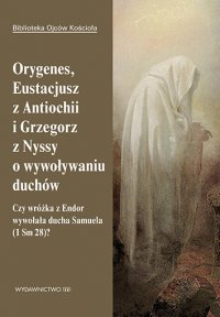 Orygenes, Eustacjusz z Antiochii i Grzegorz z Nyssy o wywoływaniu duchów - Leon Nieścior OMI - ebook