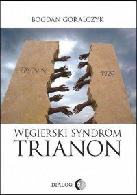 Węgierski syndrom: Trianon - Bogdan Góralczyk - ebook