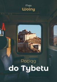 Pociąg do Tybetu - Maja Wolny - ebook
