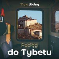 Pociąg do Tybetu - Maja Wolny - audiobook