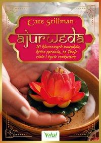 Ajurweda - 10 kluczowych nawyków, które sprawią, że Twoje ciało i życie rozkwitną - Cate Stillman - ebook