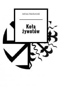 Koła żywotów - Adrian Markowski - ebook