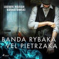 Banda Rybaka vel Pietrzaka - Ludwik Marian Kurnatowski - audiobook