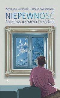 Niepewność. Rozmowy o strachu i o nadziei - Agnieszka Jucewicz - ebook