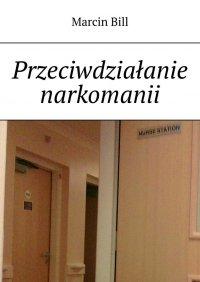 Przeciwdziałanie narkomanii - Marcin Bill - ebook