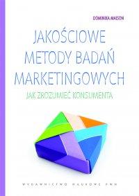 Jakościowe metody badań marketingowych. Jak zrozumieć konsumenta - Dominika Maison - ebook