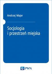 Socjologia i przestrzeń miejska - Andrzej Majer - ebook