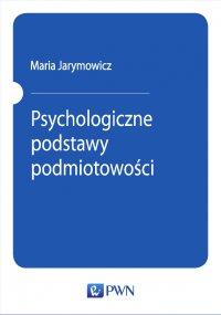 Psychologiczne podstawy podmiotowości - Maria Jarymowicz - ebook