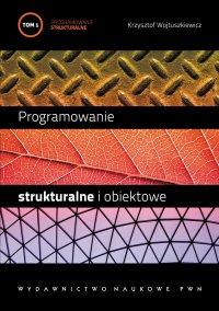 Programowanie strukturalne i obiektowe. Tom 1 - Krzysztof Wojtuszkiewicz - ebook