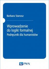 Wprowadzenie do logiki formalnej. Podręcznik dla humanistów - Barbara Stanosz - ebook