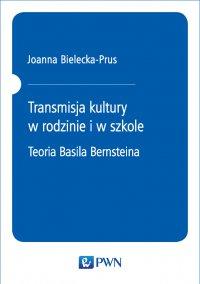 Transmisja kultury w rodzinie i w szkole - Joanna Bielecka-Prus - ebook
