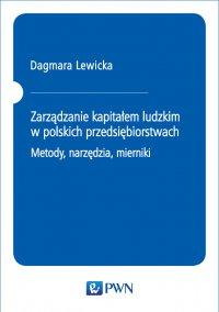 Zarządzanie kapitałem ludzkim w polskich przedsiębiorstwach. Metody, narzędzia, mierniki - Dagmara Lewicka - ebook