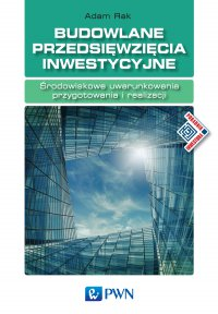 Budowlane przedsięwzięcia inwestycyjne. Środowiskowe uwarunkowania przygotowania i realizacji - Adam Rak - ebook