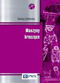 Maszyny kroczące. Podstawy, projektowanie, sterowanie i wzorce biologiczne - Teresa Zielińska - ebook
