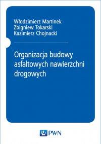 Organizacja budowy asfaltowych nawierzchni drogowych - Włodzimierz Martinek - ebook