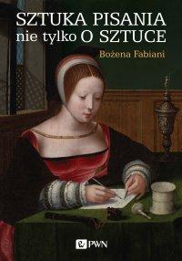 Sztuka pisania nie tylko o sztuce - Bożena Fabiani - ebook