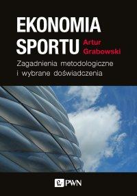 Ekonomia sportu. Zagadnienia metodologiczne - Artur Grabowski - ebook