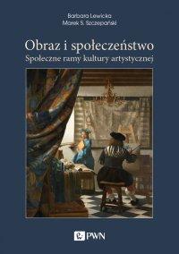 Obraz i społeczeństwo. Społeczne ramy kultury artystycznej - Barbara Lewicka - ebook