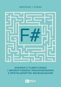 F#. Zadania z funkcyjnego i imperatywnego programowania z przykładowymi rozwiązaniami - Mirosław J. Kubiak - ebook