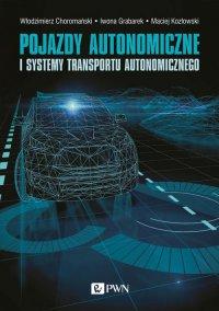 Pojazdy autonomiczne i systemy transportu autonomicznego - Włodzimierz Choromański - ebook