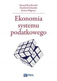 Ekonomia systemu podatkowego - Konrad Raczkowski - ebook