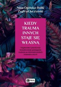Kiedy trauma innych staje się własną - Nina Ogińska-Bulik - ebook