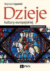 Dzieje kultury europejskiej. Średniowiecze - Wojciech Lipoński - ebook