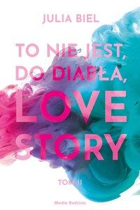 To nie jest, do diabła, love story! Tom 2 - Julia Biel - ebook