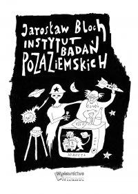 Instytut Badań Pozaziemskich - Jarosław Bloch - ebook