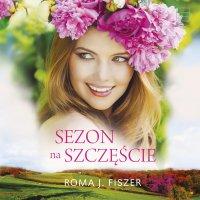 Sezon na szczęście - Roma J. Fiszer - audiobook