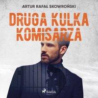 Druga kulka komisarza - Artur Rafał Skowroński - audiobook