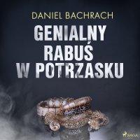 Genialny rabuś w potrzasku - Daniel Bachrach - audiobook