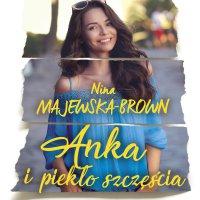 Anka i piekło szczęścia - Nina Majewska-Brown - audiobook