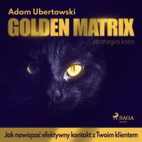 Golden Matrix. Jak nawiązać efektywny kontakt z Twoim klientem - Adam Ubertowski - audiobook