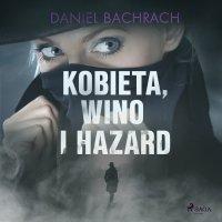 Kobieta, wino i hazard - Daniel Bachrach - audiobook