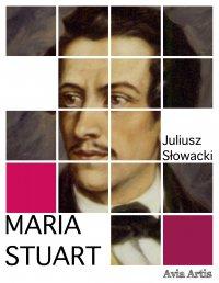 Maria Stuart - Juliusz Słowacki - ebook